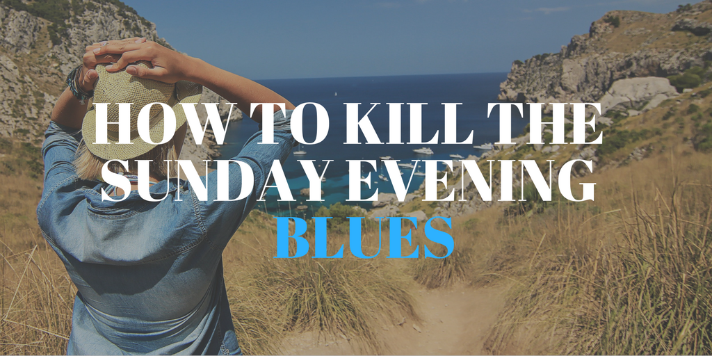 Weekend Tips: How to Kill the Sunday Evening Blues