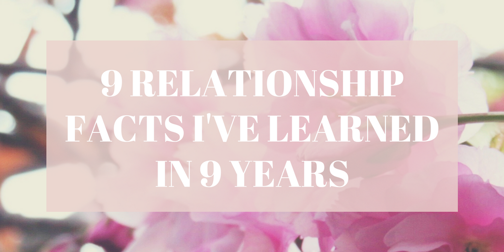 9 Relationship Facts I've Learned in 9 Years