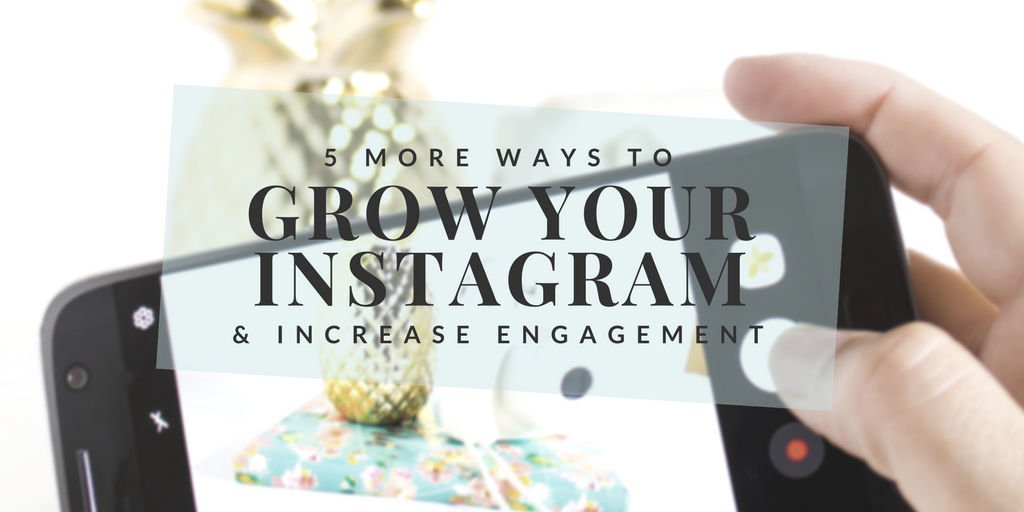 5 more ways to grow your Instagram Followers